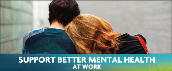 Support Better Mental Health in Your Workplace